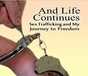 And Life Continues: Sex Trafficking and My Journey to Freedom