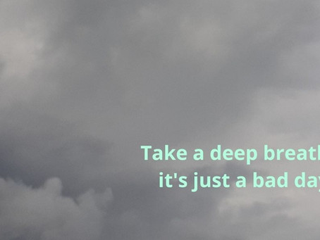Take a deep breath, it's just a bad day