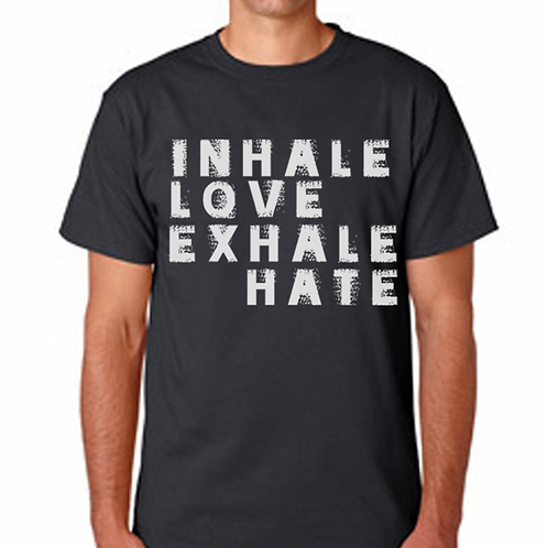 INHALE LOVE. EXHALE HATE.