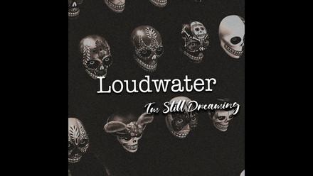 Loud Water - Im Still Dreaming
