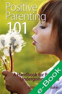 Positive Parenting 101: A Handbook for Parents Undergoing Divorce (eBook)