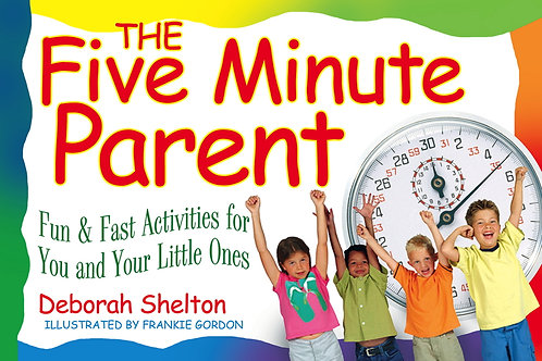 The Five Minute Parent : Fun & Fast Activities for You and Your Little Ones