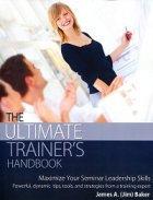 The Ultimate Trainer's Handbook : Maximize Your Seminar Leadership Skills