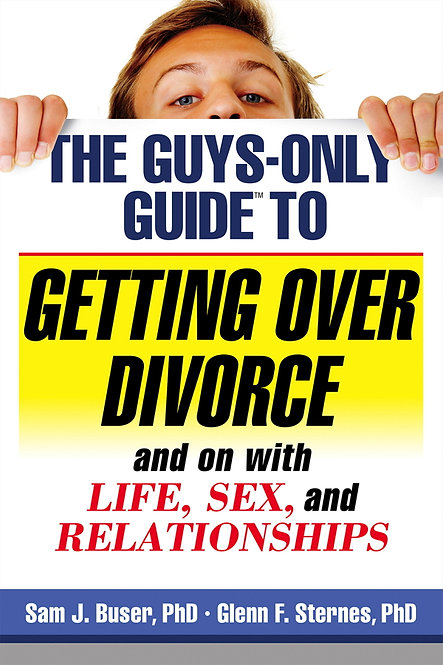 The Guys-Only Guide to Getting Over Divorce and on with Life, Sex, and Relations