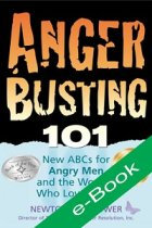 Anger Busting 101 :The New ABC's for Angry Men & the Women Who Love Them (eBook)