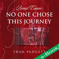 Breast Cancer: No One Chose This Journey (eBook)