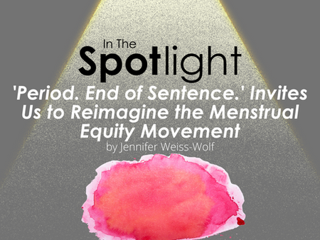'Period. End of Sentence.' And the Modern Fight for Menstrual Equity