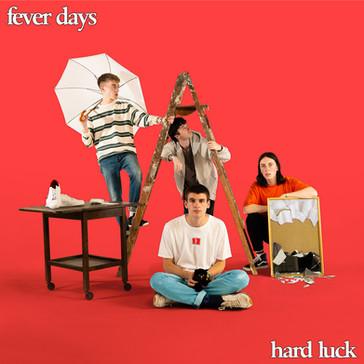 FEVER DAYS - Hard Luck (KAL00037S)