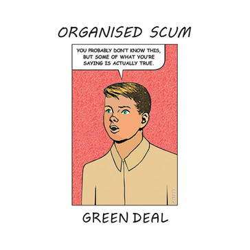 ORGANISED SCUM - Green Deal (KAL00039S)