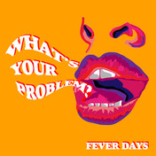 FEVER DAYS - What's Your Problem? (KAL00023S) (26th Oct 2018)