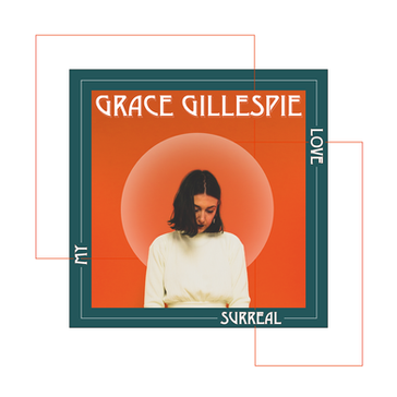 GRACE GILLESPIE My Love Surreal (KAL00035S) 14th June 2019