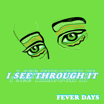 FEVER DAYS - I See Through It (KAL00024S)