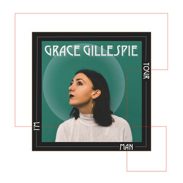GRACE GILLESPIE - I'm Your Man (KAL00034S) 17th May 2019