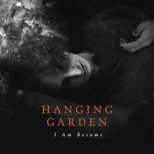 HANGING GARDEN - I Am Become (LP)