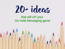 20+ Powerful Ideas to Up Your On Hold Messaging