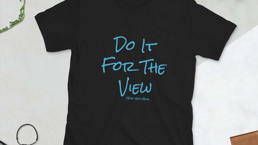 Do It For The View T-Shirt