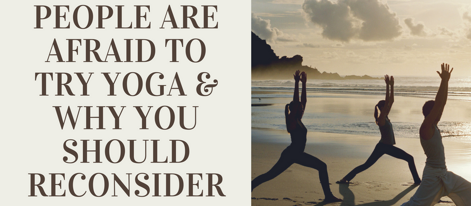 5 Reasons People are Afraid to Try Yoga & Why You Should Reconsider