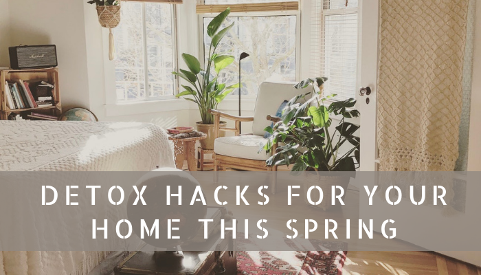 Detox Hacks For Your Home This Spring