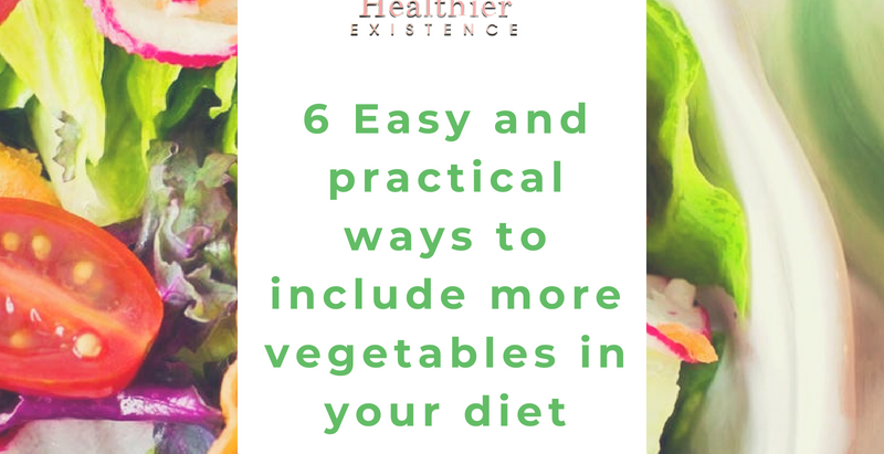 6 easy and practical ways to include more vegetables in your diet