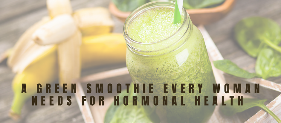 A Green Smoothie Every Woman Needs for Hormonal Health