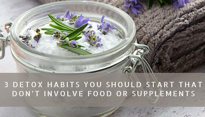 3 Detox Habits You Should Start That Don't Involve Food or Supplements