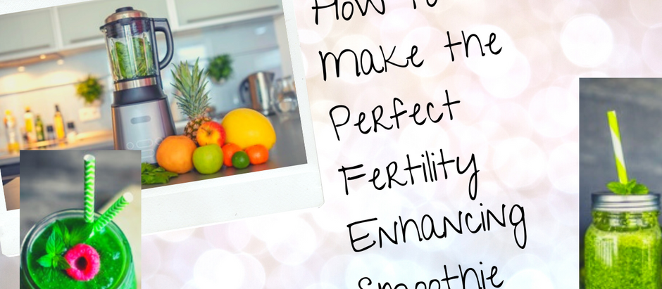 How to Make the Perfect Fertility Enhancing Smoothie