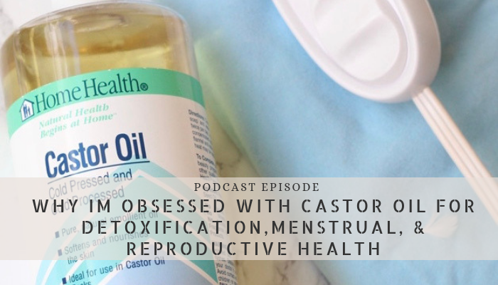 Why I Am Obsessed With Castor Oil For Detoxification, Menstrual, & Reproductive Health