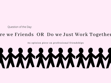 Are We Friends or Do We Just Work Together?