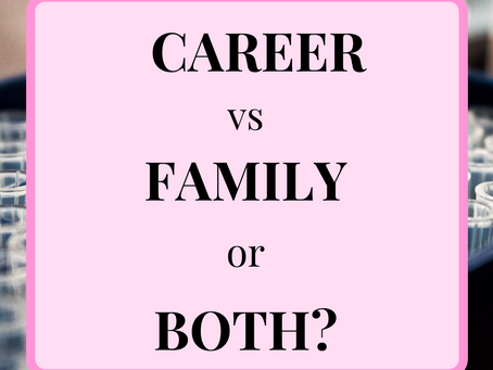 "Career vs Family or Both.....Being on your scientific journey with extra ""Baggage""?"