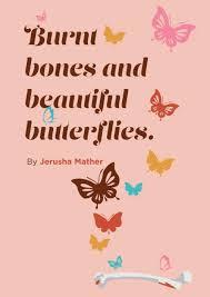 Burnt Bones and Beautiful Butterflies