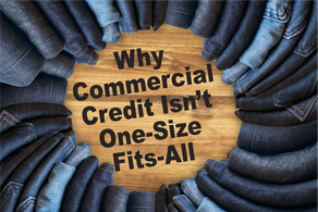 Why Commercial Credit Isn't One-Size-Fits-All