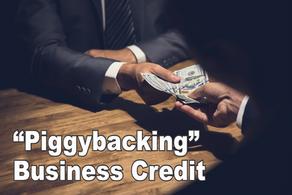 """Piggybacking"" Business Credit"