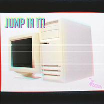 JUMP IN IT!