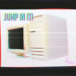 JUMP IN IT!