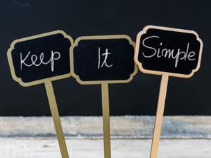 KISS  . . . . Keep it Simple and Standardized