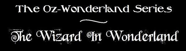 Oz-Wonderland Series - The Wizard In Wonderland