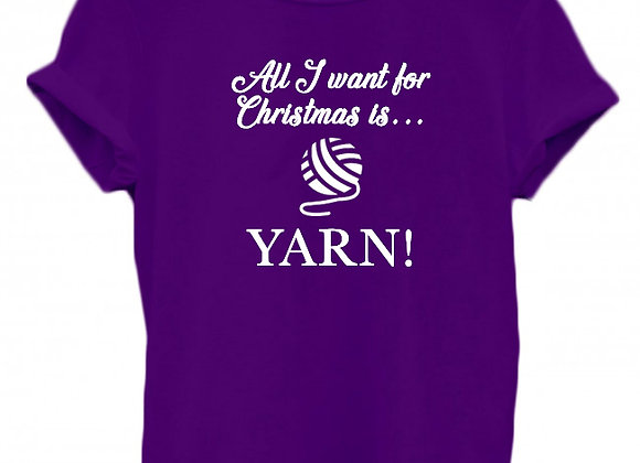 ALL I WANT FOR CHRISTMAS IS... YARN! - WBP T-Shirt