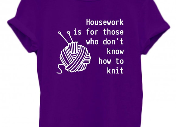 HOUSEWORK IS FOR THOSE WHO DON'T KNOW HOW TO KNIT - WBP T-Shirt