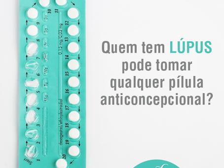 Quem tem Lúpus pode tomar qualquer pílula anticoncepcional?