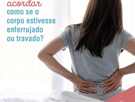 Você tem a sensação ao acordar como se o corpo estivesse enferrujado ou travado?