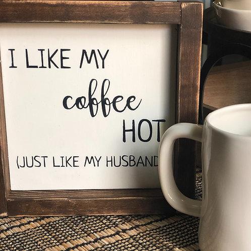 I like my coffee hot (just like my husband)