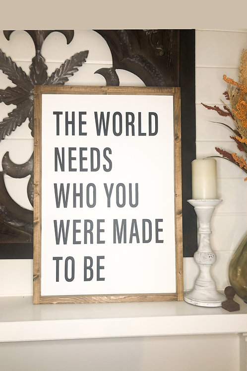 The world needs who you were made to be.
