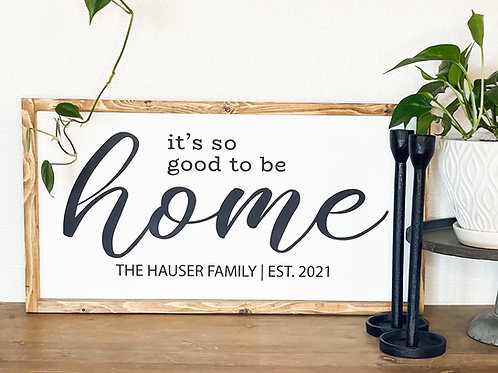 It's so good to be home, customizable sign