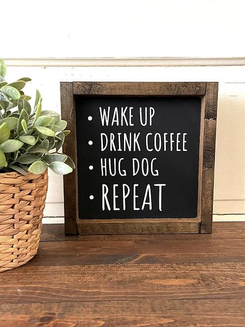 Wake up, drink coffee, hug dog, repeat