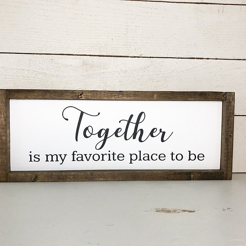 Together is my favorite place to be.