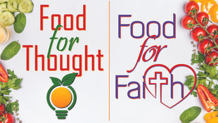 Food for Thought/Food for Faith, Pt 4