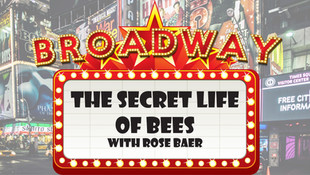 Broadway Hits! Wk 5 - The Secret Life of Bees