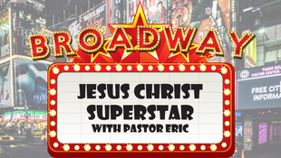Broadway Hits! Wk 2 - Jesus Christ Superstar