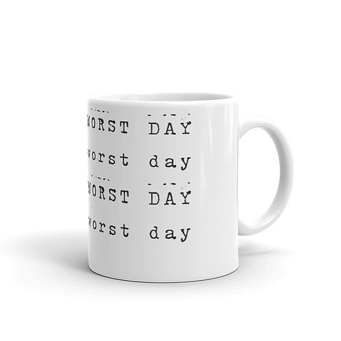 Have The Worst Day Coffee Mug