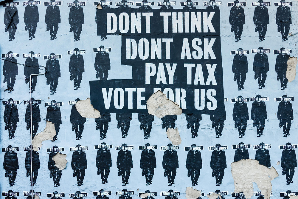 Don't Think. Don't Ask. Pay Tax. Vote For Us.